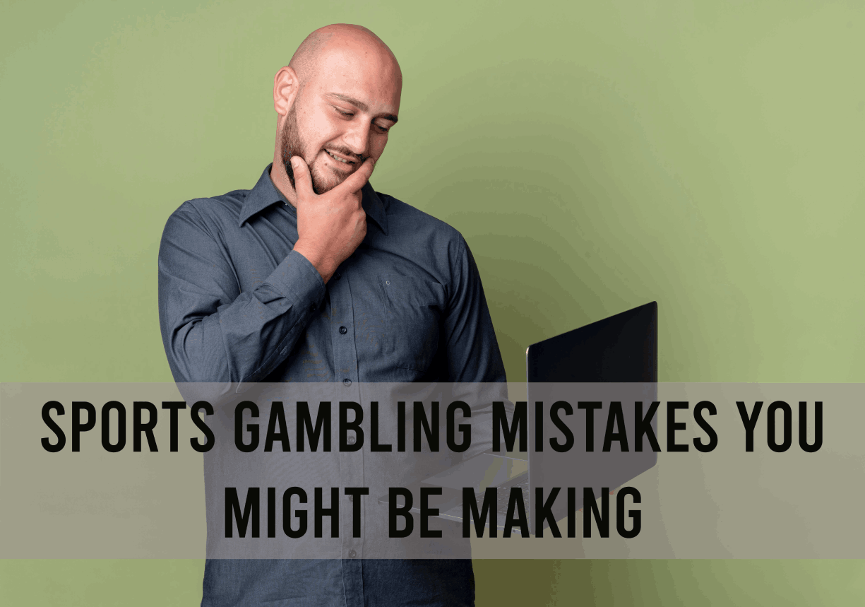 Sports Gambling Mistakes You Might Be Making