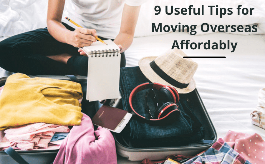 9 Useful Tips for Moving Overseas Affordably